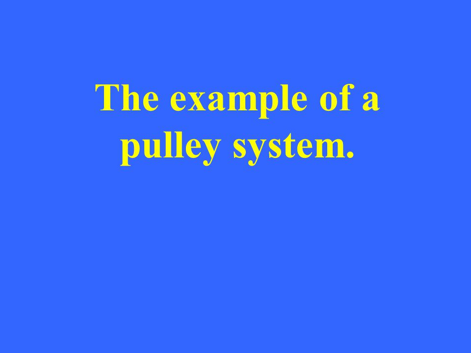 The example of a pulley system.