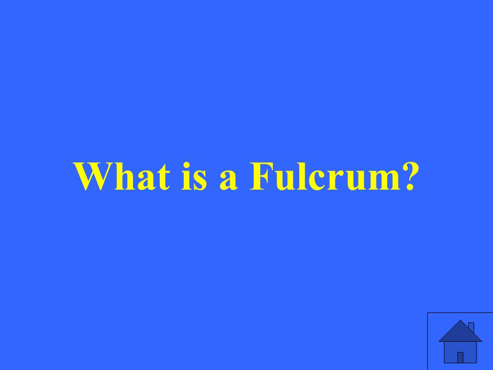 What is a Fulcrum?