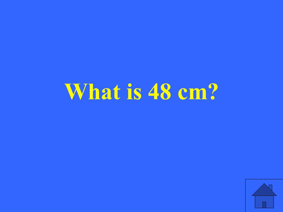 What is 48 cm?