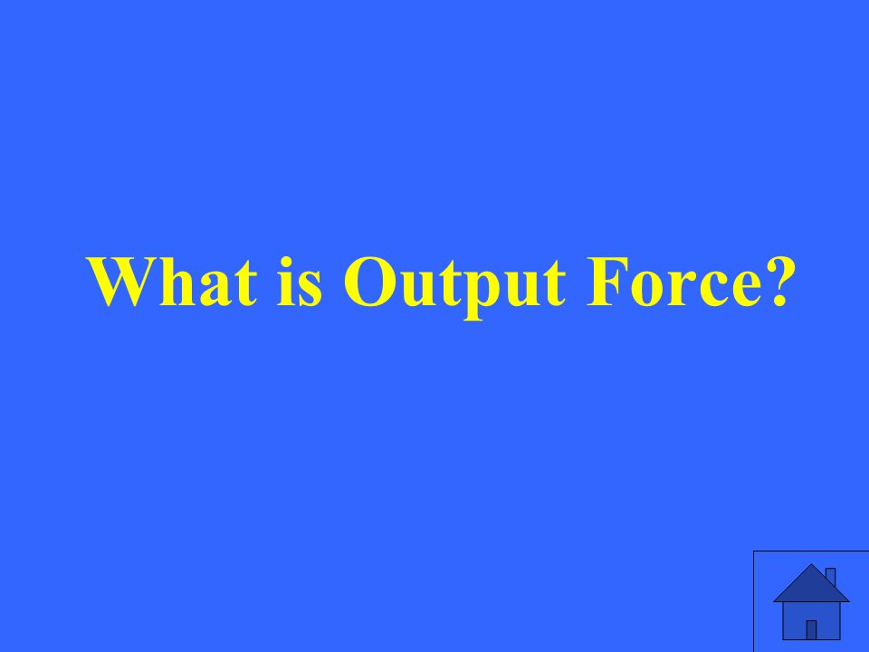 What is Output Force?