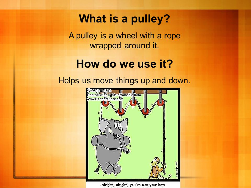 What is a pulley. A pulley is a wheel with a rope wrapped around it.