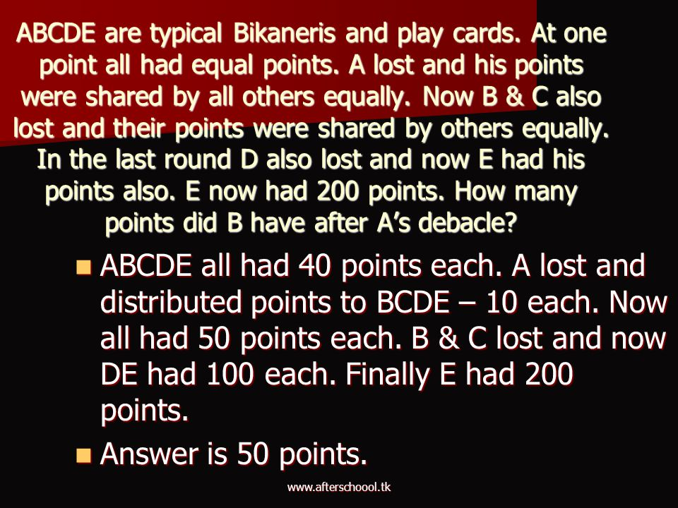 www.afterschoool.tk ABCDE are typical Bikaneris and play cards. At one point all had equal points. A lost and his points were shared by all others equ