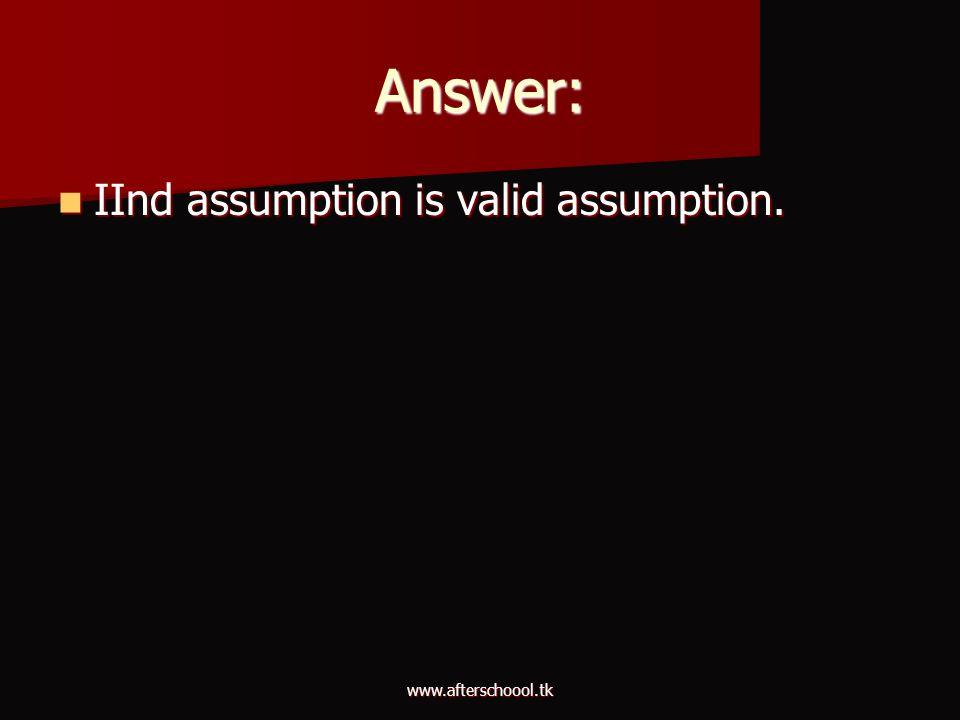 www.afterschoool.tk Answer: IInd assumption is valid assumption. IInd assumption is valid assumption.