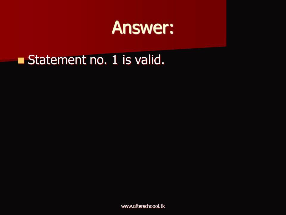 www.afterschoool.tk Answer: Statement no. 1 is valid. Statement no. 1 is valid.