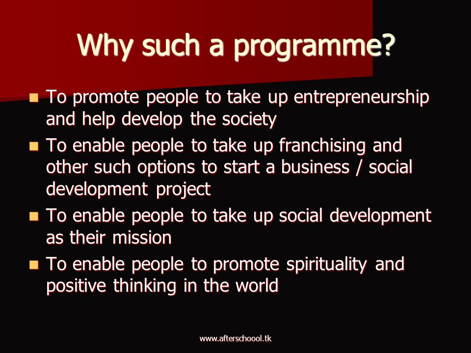 www.afterschoool.tk Why such a programme? To promote people to take up entrepreneurship and help develop the society To promote people to take up entr