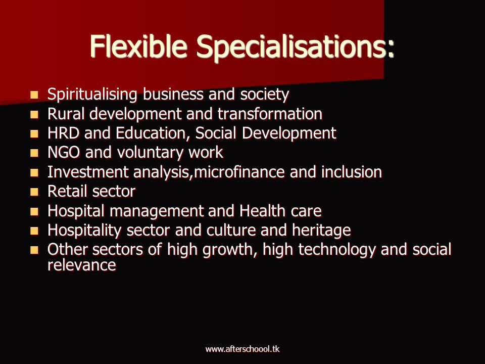 www.afterschoool.tk Flexible Specialisations: Spiritualising business and society Spiritualising business and society Rural development and transforma