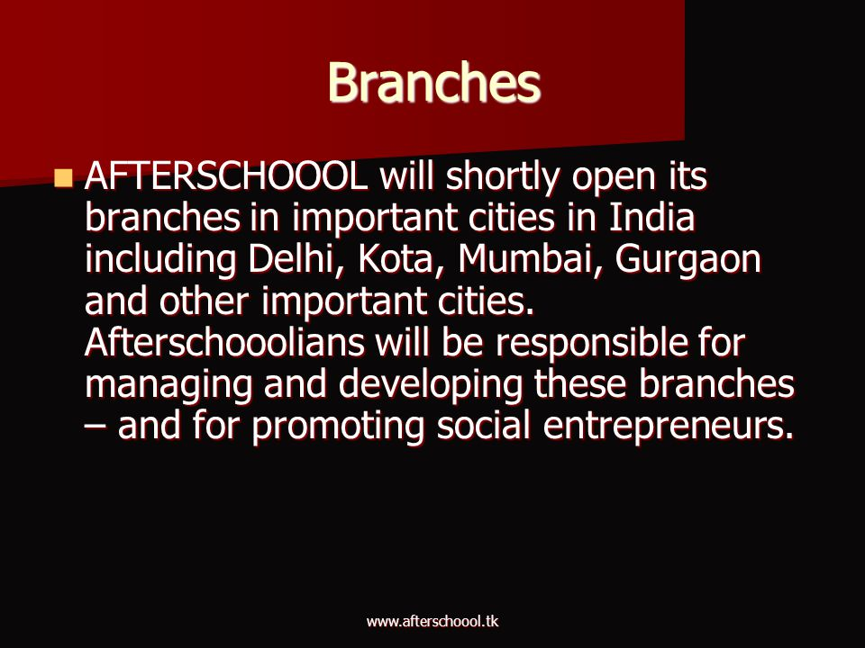 www.afterschoool.tk Branches AFTERSCHOOOL will shortly open its branches in important cities in India including Delhi, Kota, Mumbai, Gurgaon and other