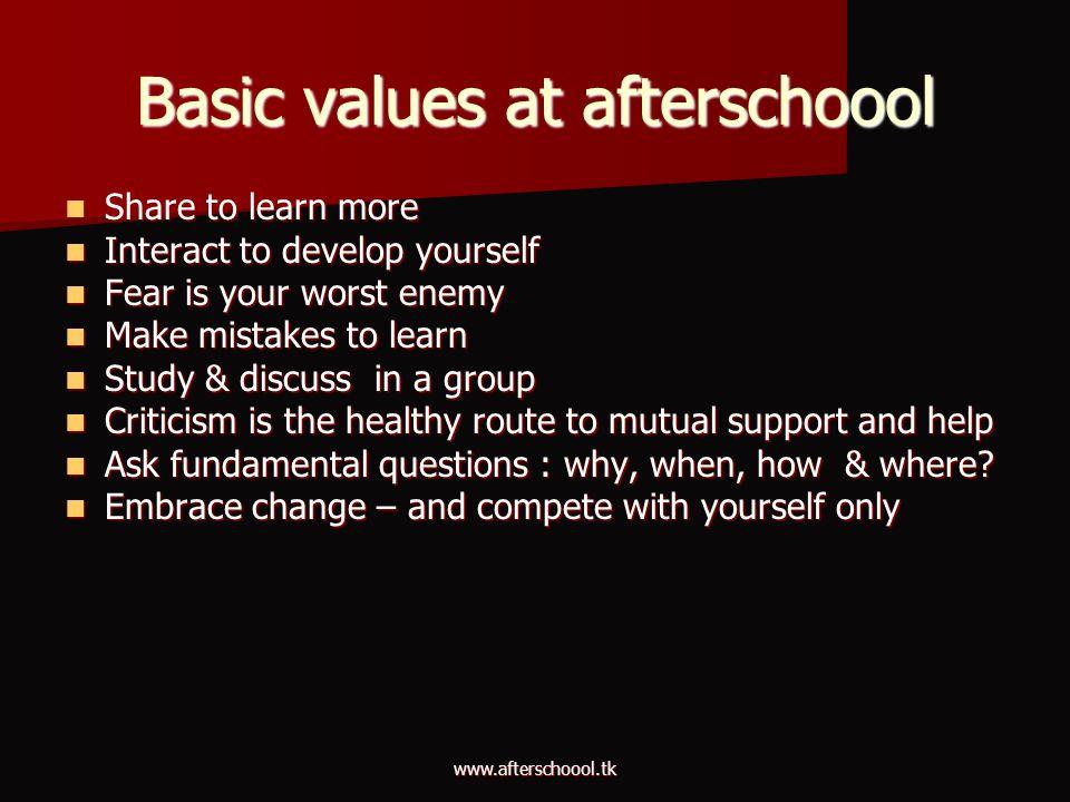 www.afterschoool.tk Basic values at afterschoool Share to learn more Share to learn more Interact to develop yourself Interact to develop yourself Fea