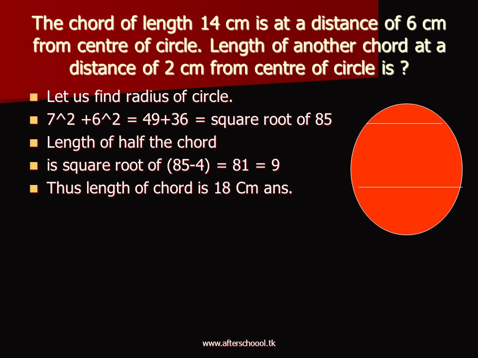 www.afterschoool.tk The chord of length 14 cm is at a distance of 6 cm from centre of circle. Length of another chord at a distance of 2 cm from centr