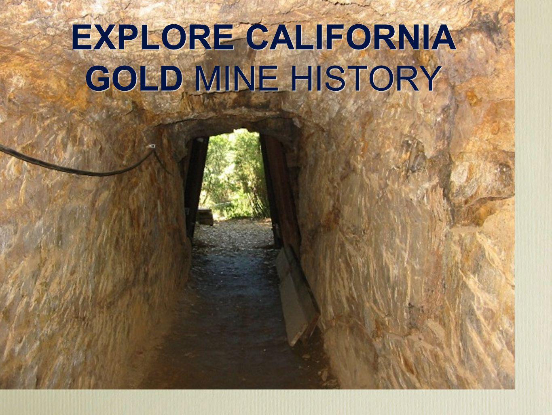 EXPLORE CALIFORNIA GOLD MINE HISTORY