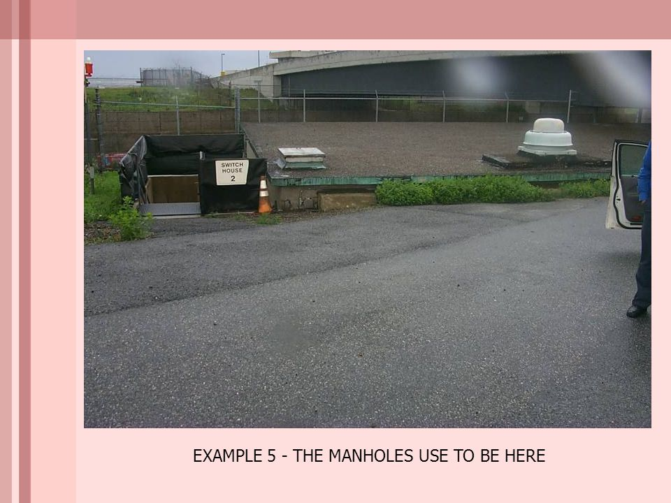 EXAMPLE 5 - THE MANHOLES USE TO BE HERE
