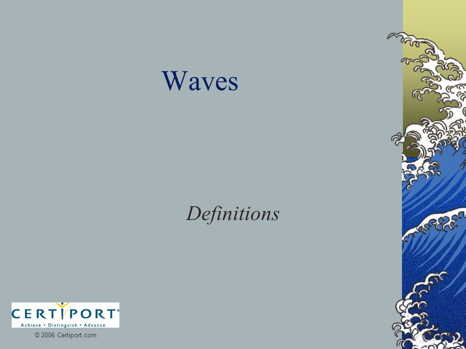 Wave A rhythmic disturbance that carries energy without carrying matter.
