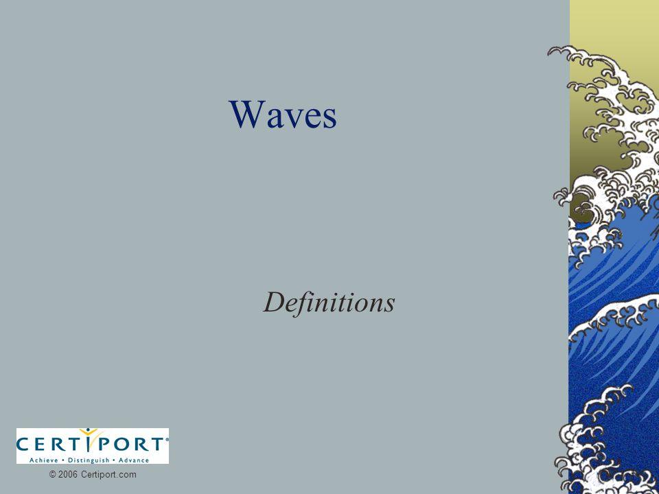 Waves Definitions © 2006 Certiport.com