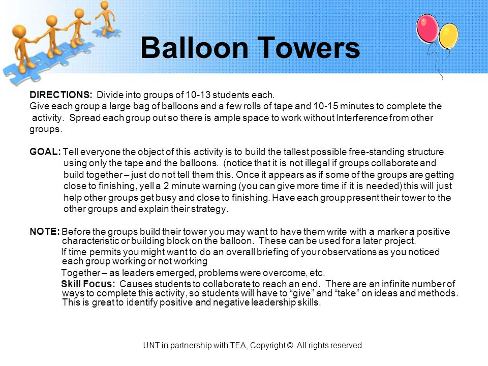 Balloon Towers DIRECTIONS: Divide into groups of 10-13 students each. Give each group a large bag of balloons and a few rolls of tape and 10-15 minute
