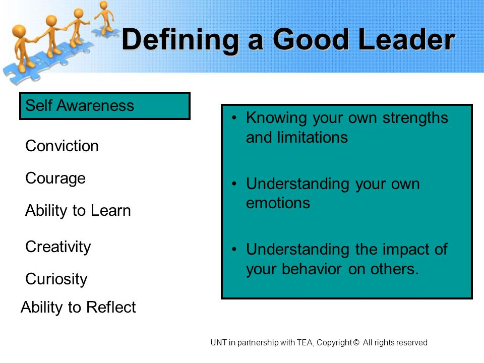Defining a Good Leader Self Awareness Conviction Courage Ability to Learn Creativity Curiosity Ability to Reflect Personal conviction is what you (as a person) strongly believe.