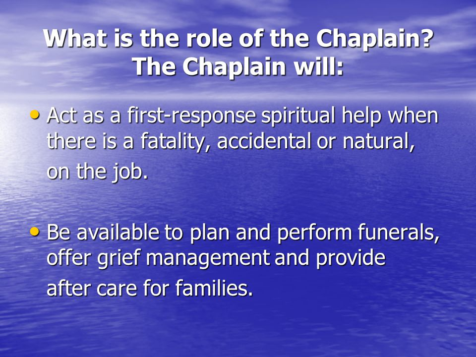 What is the role of the Chaplain.