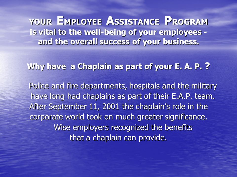 YOUR E MPLOYEE A SSISTANCE P ROGRAM is vital to the well-being of your employees - and the overall success of your business.