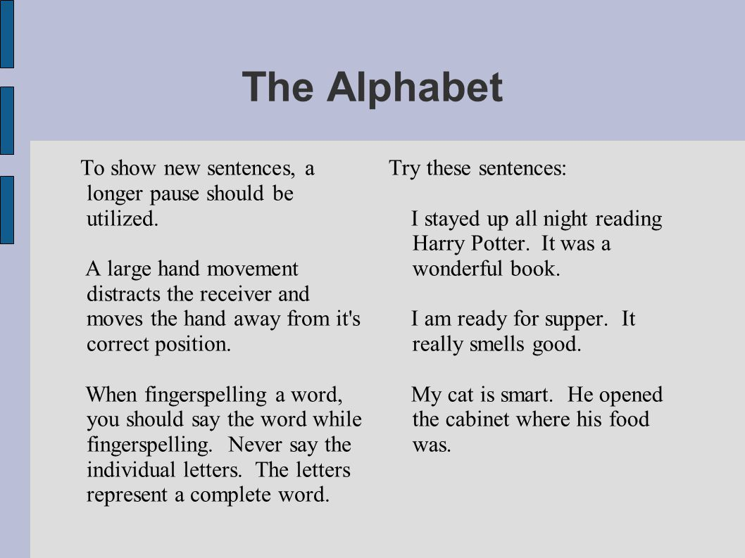 The Alphabet When two or more words are required to be signed alphabetically back to back (i.e.