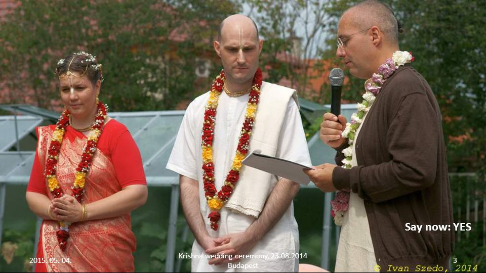 2015. 05. 04. Krishna wedding ceremony, 23.08.2014 Budapest 2 Bride is introducing to the Groom