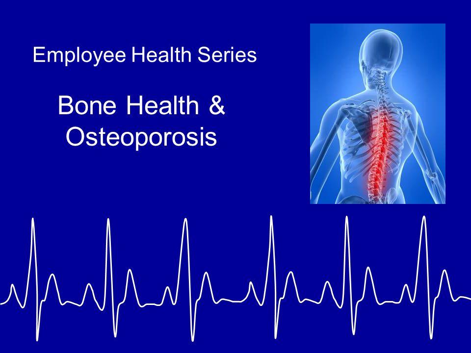 Employee Health Series Bone Health & Osteoporosis