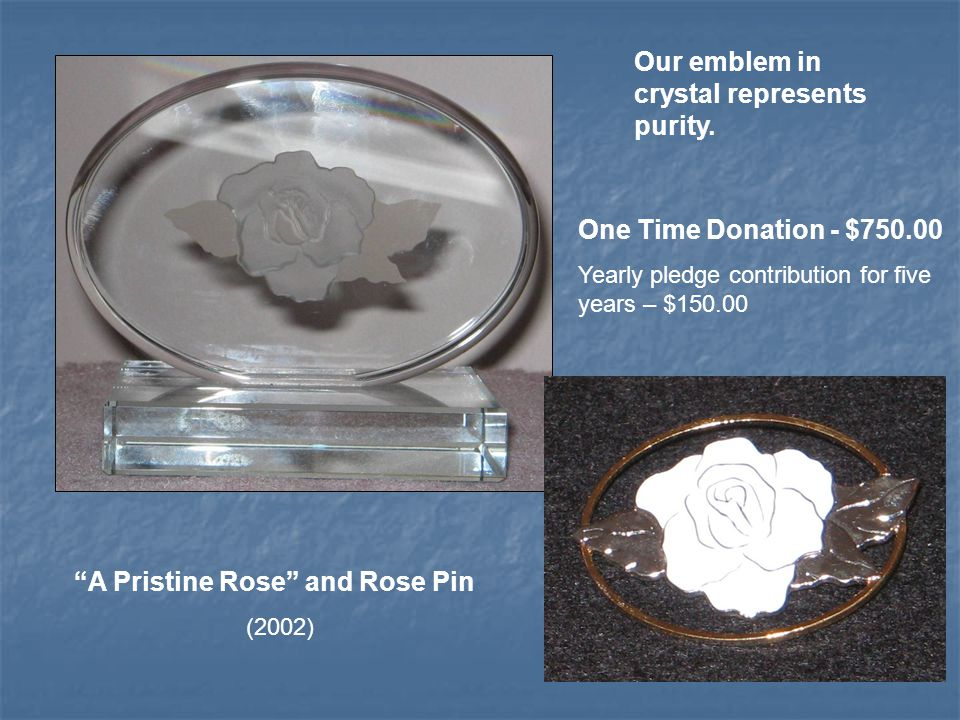A Pristine Rose and Rose Pin (2002) Our emblem in crystal represents purity.