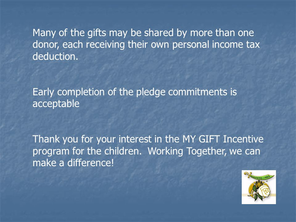 Many of the gifts may be shared by more than one donor, each receiving their own personal income tax deduction.