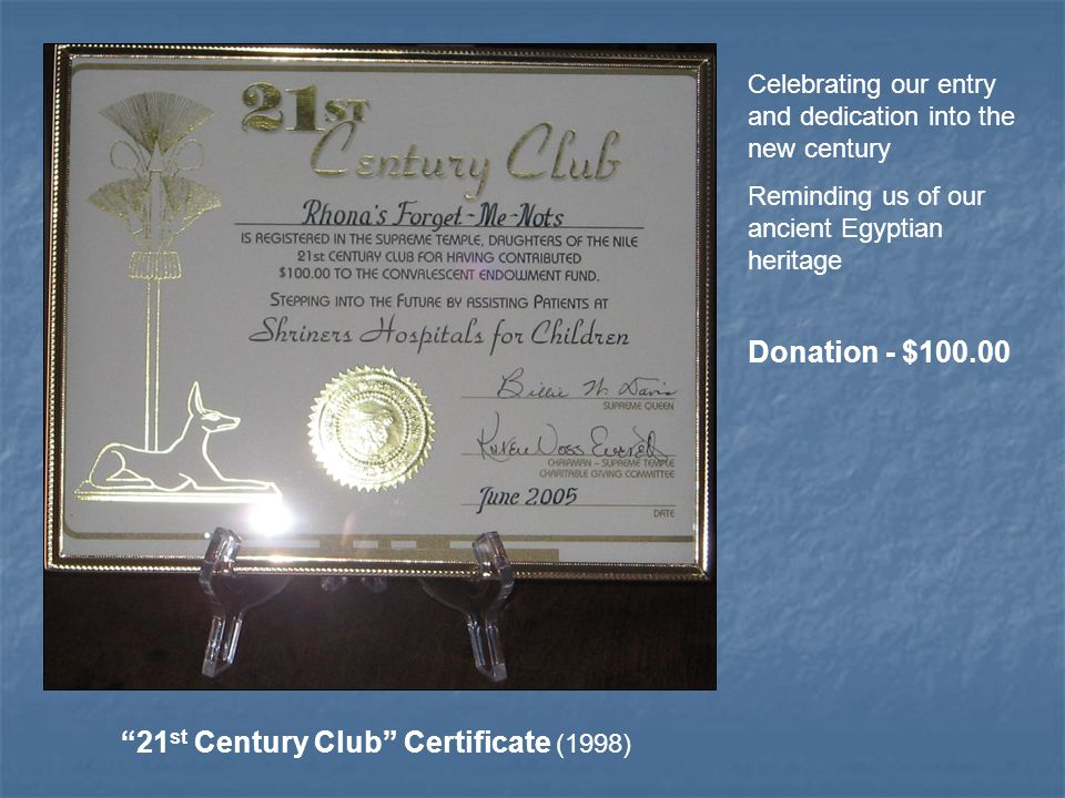 21 st Century Club Certificate (1998) Celebrating our entry and dedication into the new century Reminding us of our ancient Egyptian heritage Donation - $100.00