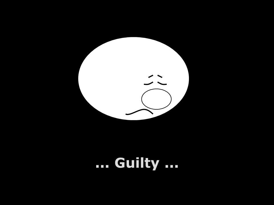 ... Guilty...
