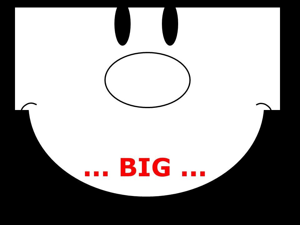 ... BIG...