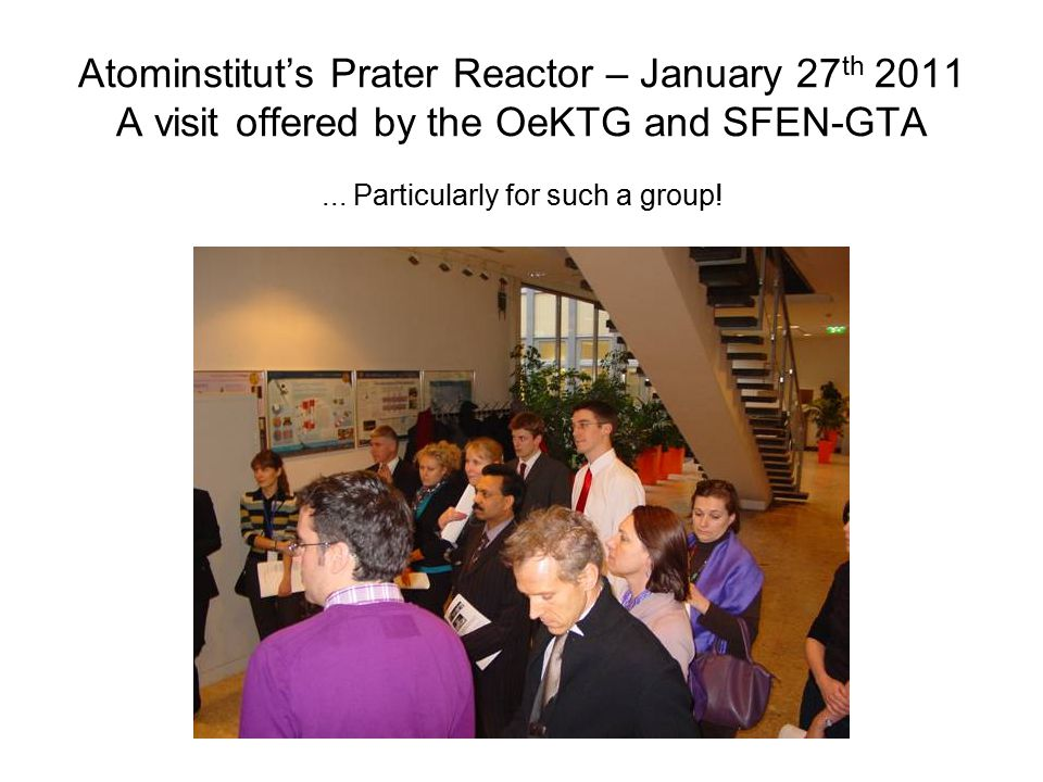 Atominstitut's Prater Reactor – January 27 th 2011 A visit offered by the OeKTG and SFEN-GTA...