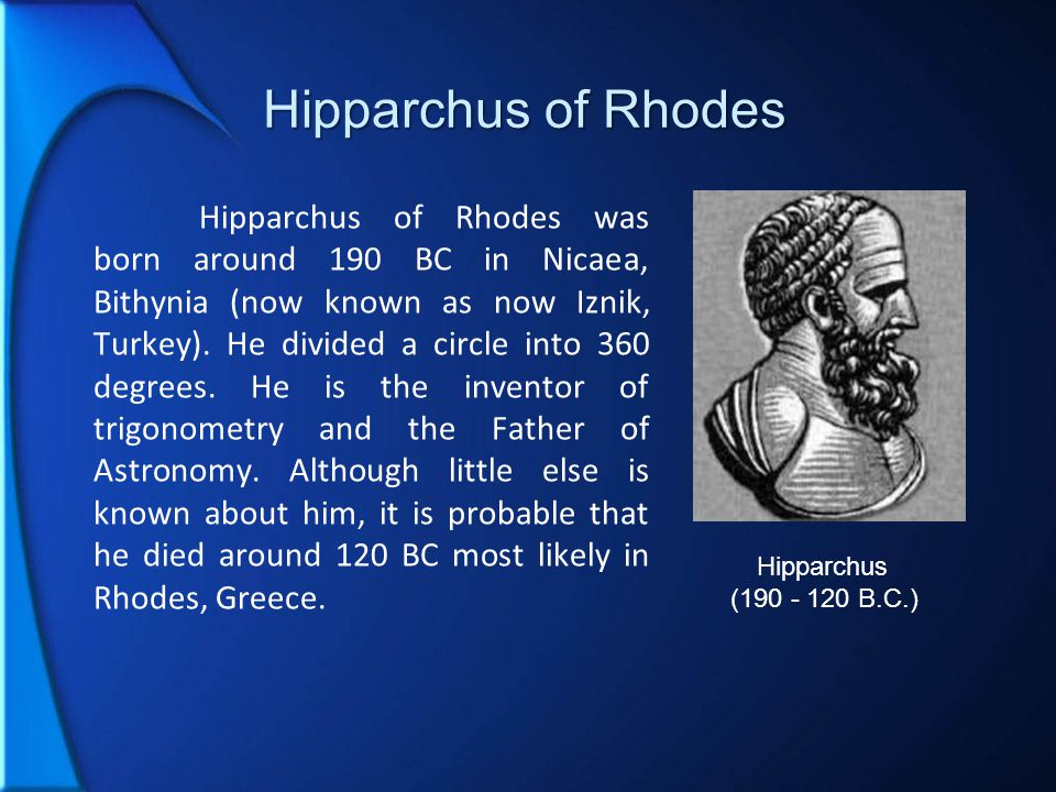 Hipparchus of Rhodes Hipparchus of Rhodes was born around 190 BC in Nicaea, Bithynia (now known as now Iznik, Turkey).