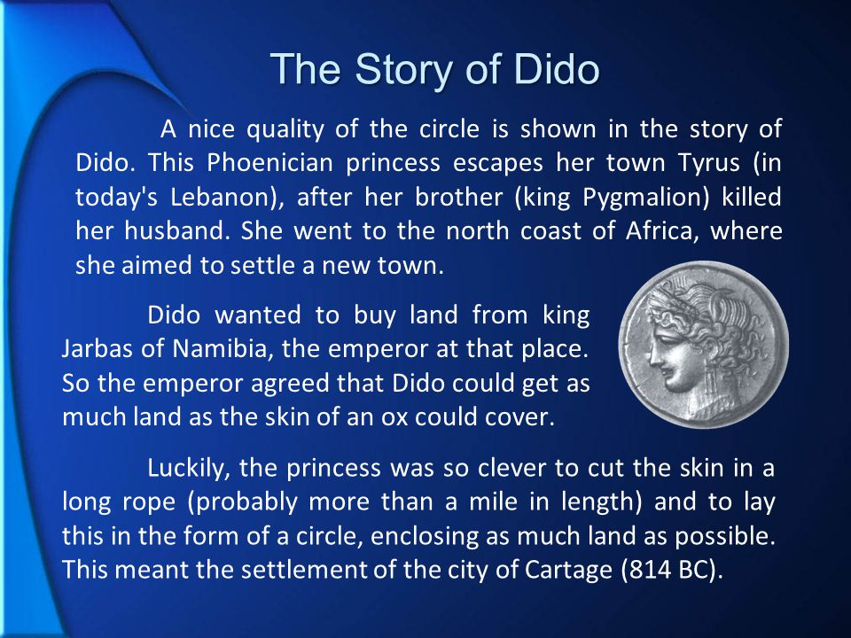 The Story of Dido A nice quality of the circle is shown in the story of Dido.