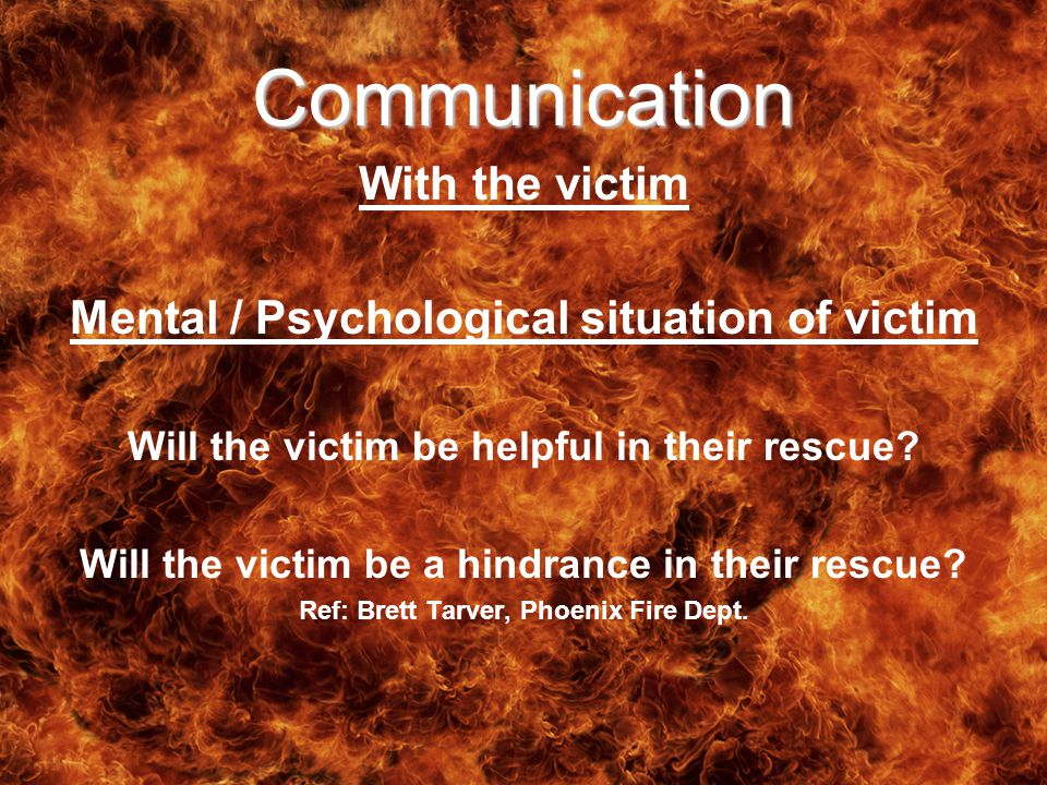 Communication With the victim Mental / Psychological situation of victim Will the victim be helpful in their rescue.