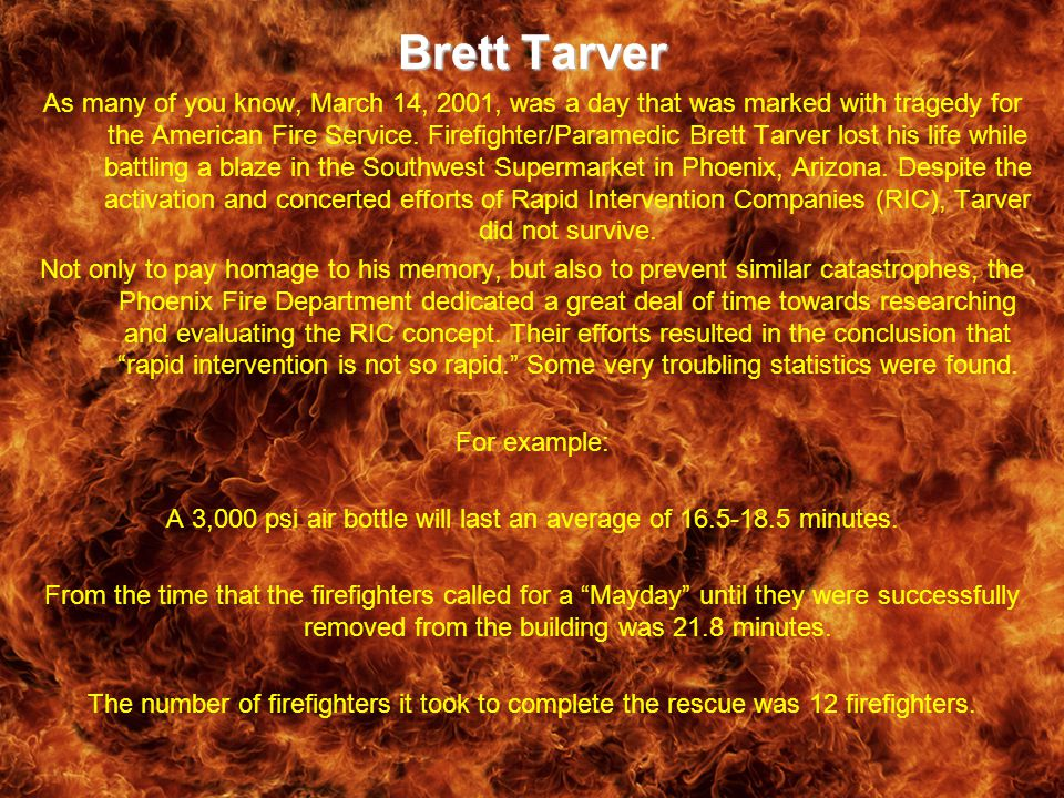Brett Tarver As many of you know, March 14, 2001, was a day that was marked with tragedy for the American Fire Service.