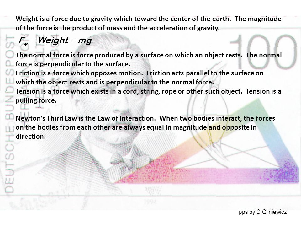 Weight is a force due to gravity which toward the center of the earth.