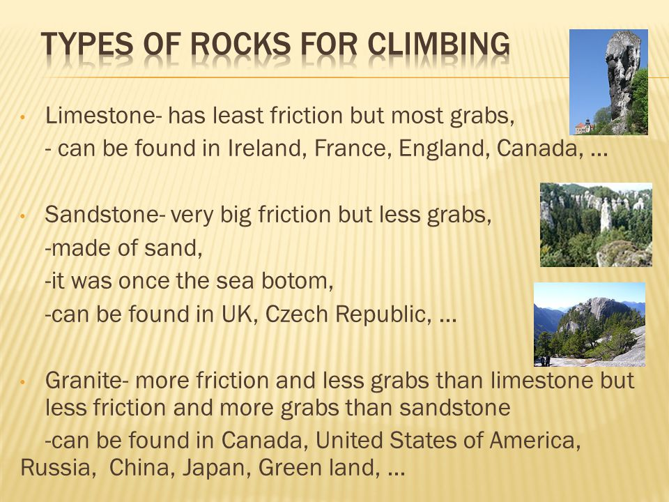 Limestone- has least friction but most grabs, - can be found in Ireland, France, England, Canada,...