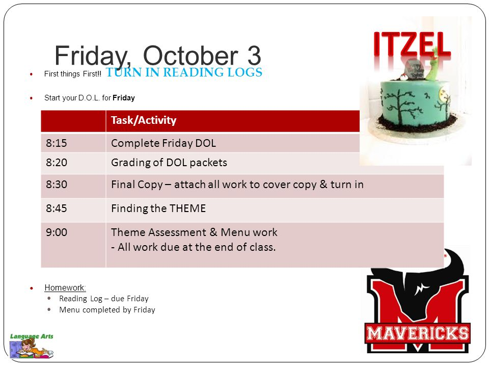 Friday, October 3 First things First!. TURN IN READING LOGS Start your D.O.L.