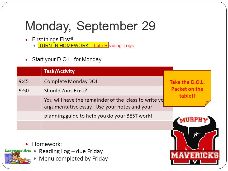 Monday, September 29 First things First!. TURN IN HOMEWORK – Late Reading Logs Start your D.O.L.