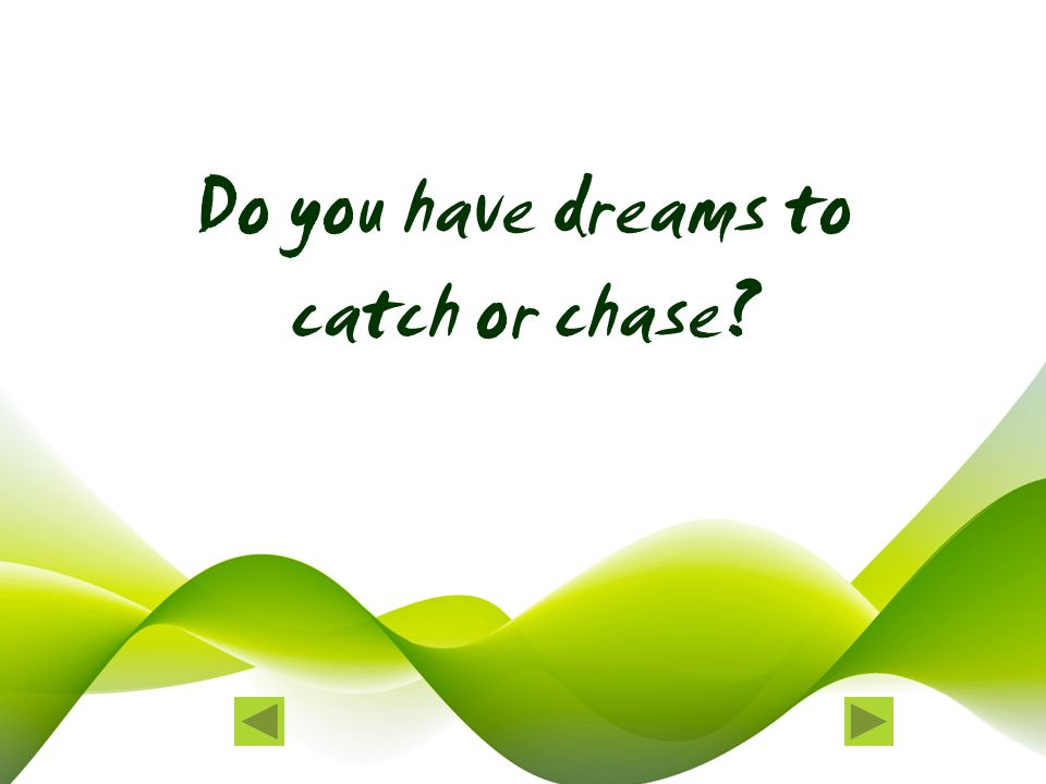 Do you have dreams to catch or chase