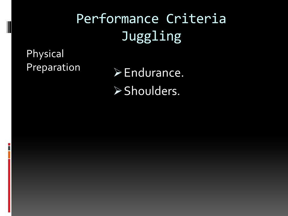 Performance Criteria Juggling Physical Preparation  Endurance.  Shoulders.