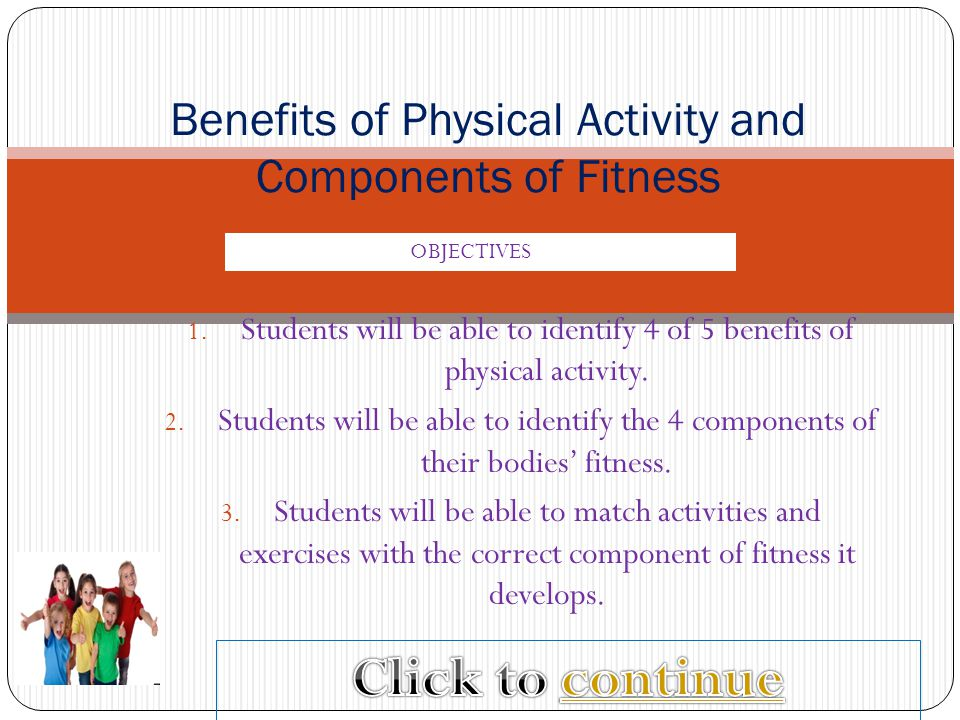 1.Students will be able to identify 4 of 5 benefits of physical activity.
