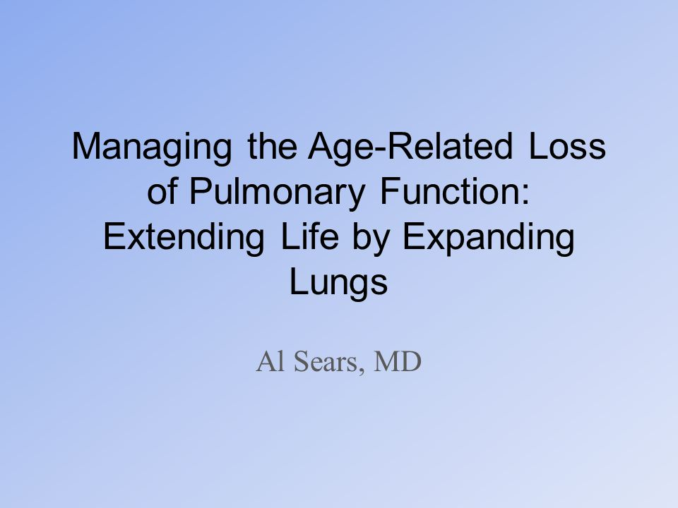 Managing the Age-Related Loss of Pulmonary Function: Extending Life by Expanding Lungs Al Sears, MD
