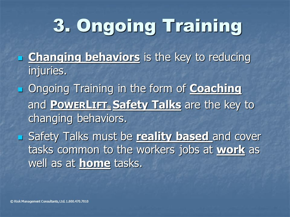 3. Ongoing Training Changing behaviors is the key to reducing injuries. Changing behaviors is the key to reducing injuries. Ongoing Training in the fo