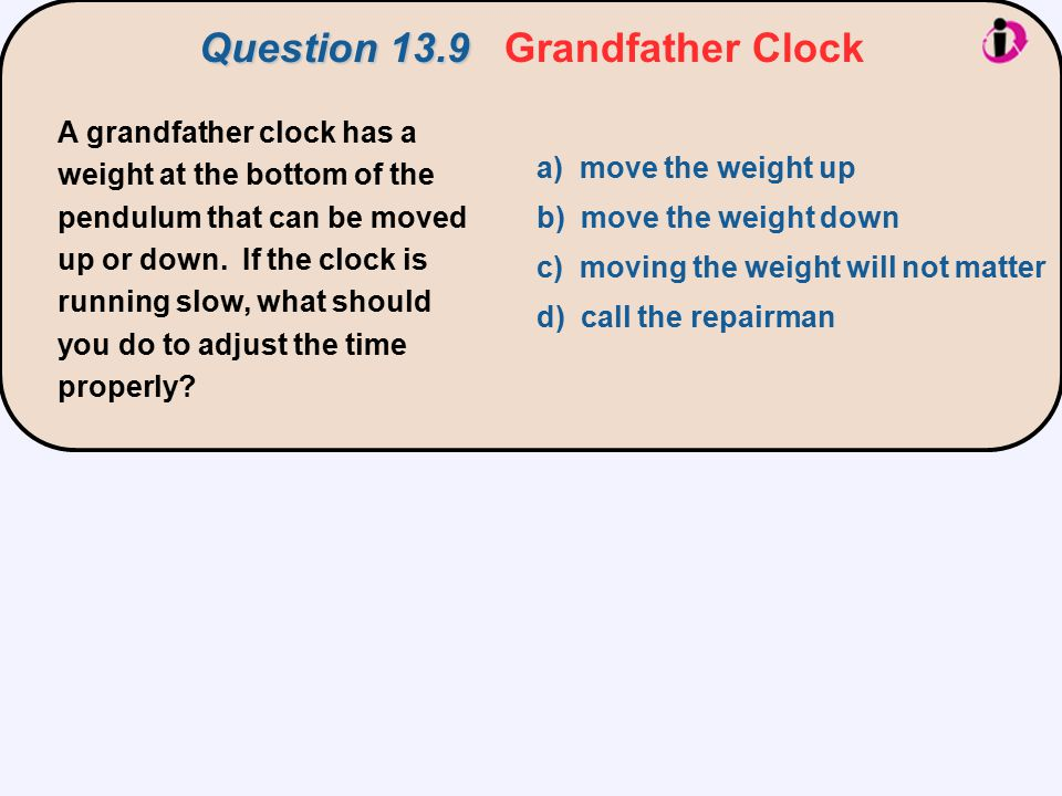 A grandfather clock has a weight at the bottom of the pendulum that can be moved up or down.