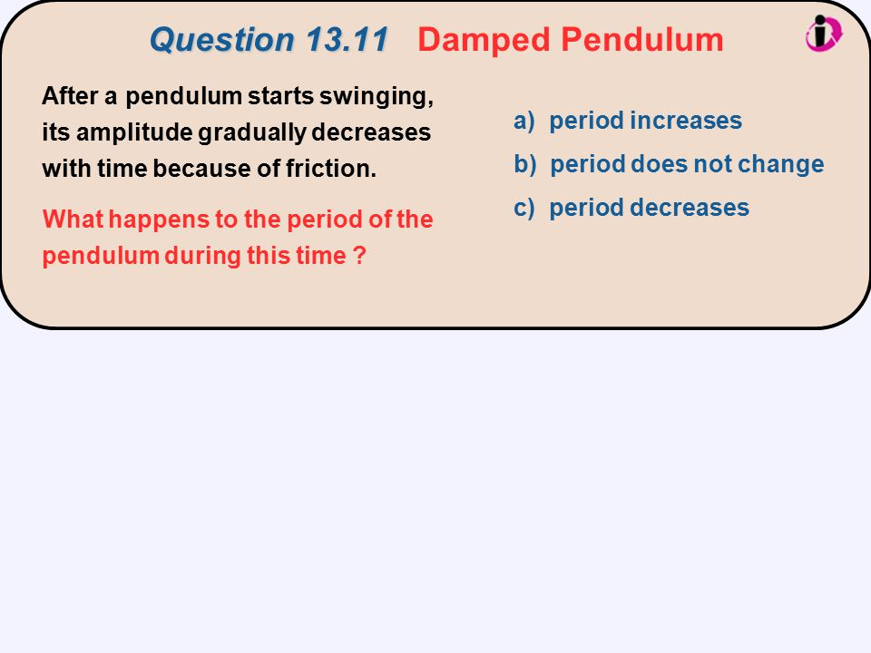 After a pendulum starts swinging, its amplitude gradually decreases with time because of friction.