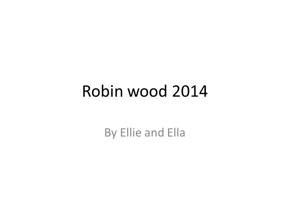Robin wood 2014 By Ellie and Ella