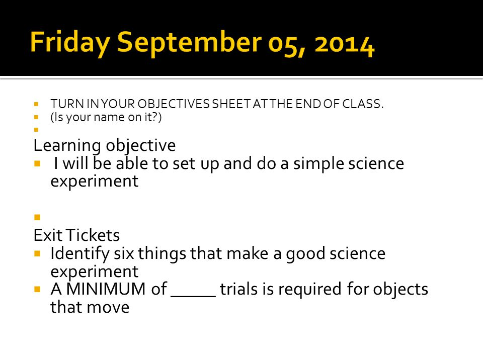  TURN IN YOUR OBJECTIVES SHEET AT THE END OF CLASS.