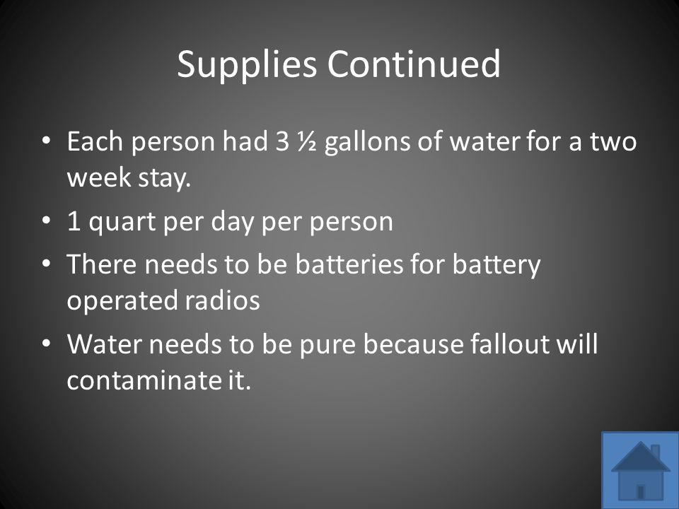 Supplies Continued Each person had 3 ½ gallons of water for a two week stay.