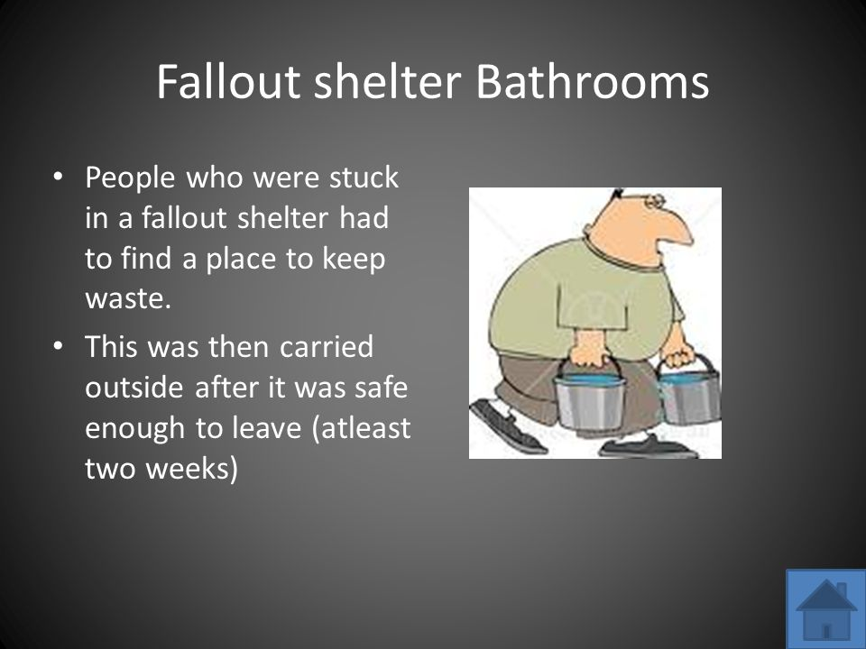Fallout shelter Bathrooms People who were stuck in a fallout shelter had to find a place to keep waste.