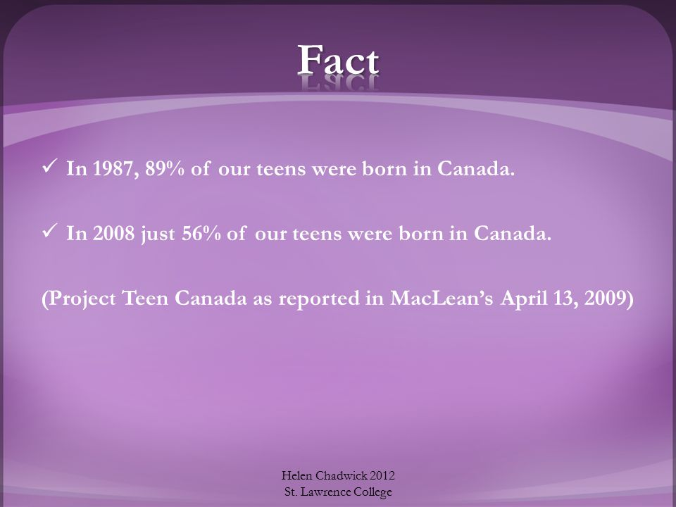 In 1987, 89% of our teens were born in Canada.In 2008 just 56% of our teens were born in Canada.